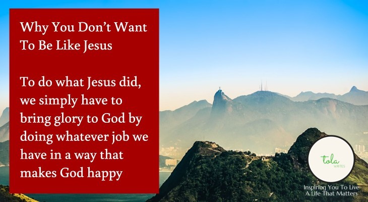 Why You Don't Want To Be Like Jesus 2