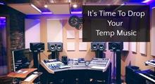 It's Time To Drop Your Temp Music