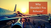 Why Shouldn't You Relocate?