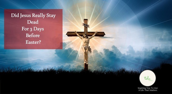 Did Jesus Really Stay Dead For 3 Days Before Easter?