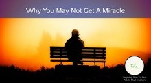 Why You May Not Get A Miracle