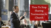 Time To Stop Sharing Testimonies In Church