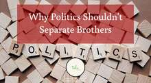 Why Politics Shouldn't Separate Brothers