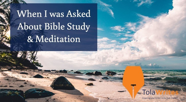 When I was Asked About Bible Study & Meditation