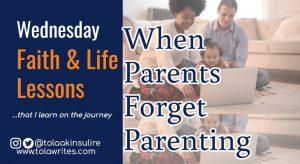 When Parents Forget Parenting