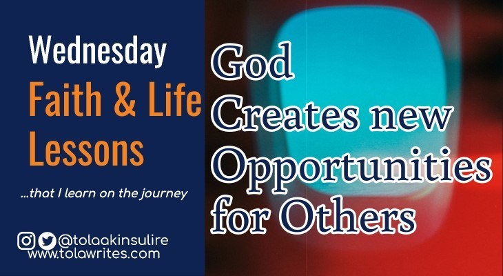 God Creates new Opportunities for Others